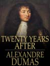 Twenty Years After (eBook): d&#39;Artagnan Romance Series, Book 2